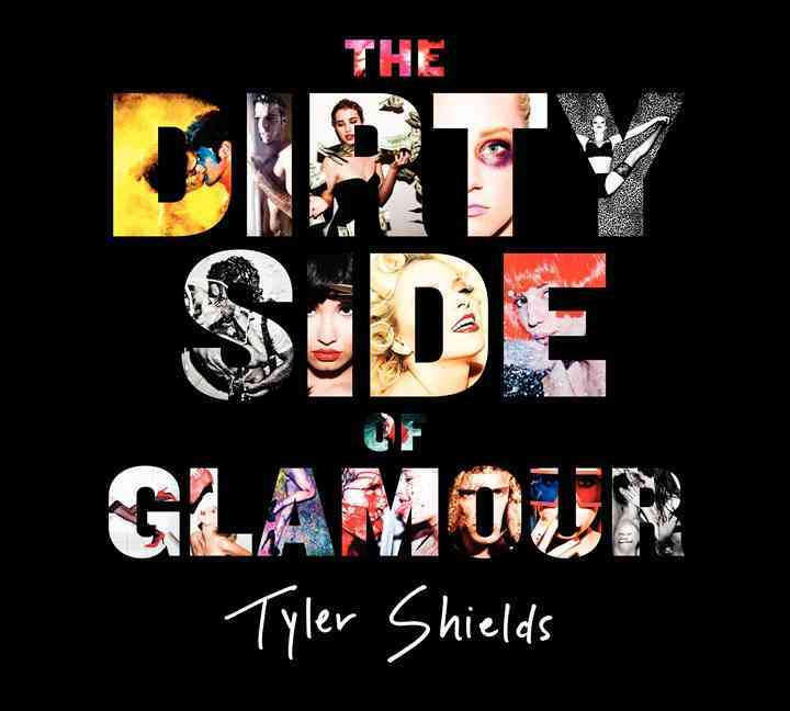 The Dirty Side of Glamour By Shields, Tyler